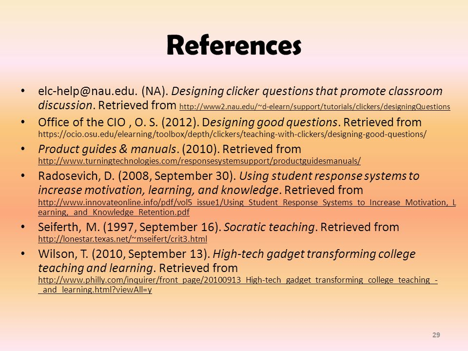 References elc-help@nau.edu. (NA). Designing clicker questions that promote classroom discussion.