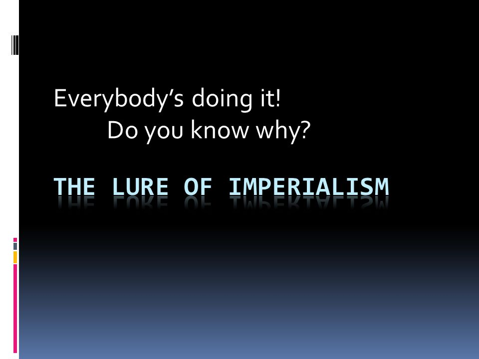 Imperialists Activity  Imperialism – extending a nation's power over other lands  Economic Interests – New Markets & New Resources  Military Needs – Need military bases, protect shores and trade, strong navy