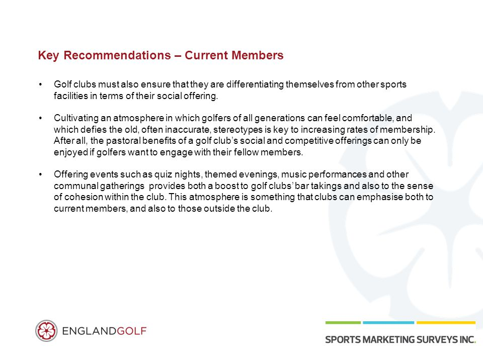 Key Recommendations – Current Members Golf clubs must also ensure that they are differentiating themselves from other sports facilities in terms of their social offering.