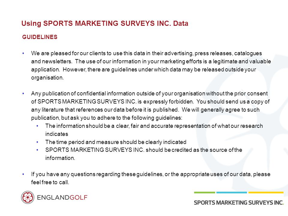 Using SPORTS MARKETING SURVEYS INC. Data GUIDELINES We are pleased for our clients to use this data in their advertising, press releases, catalogues a