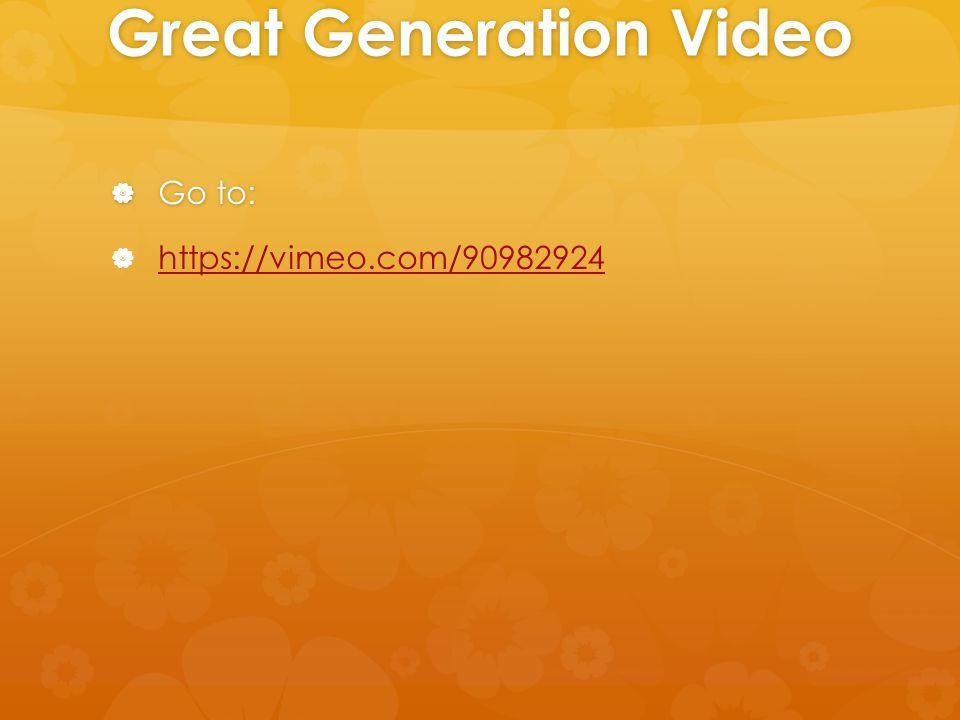 Great Generation Video  Go to:   https://vimeo.com/90982924 https://vimeo.com/90982924