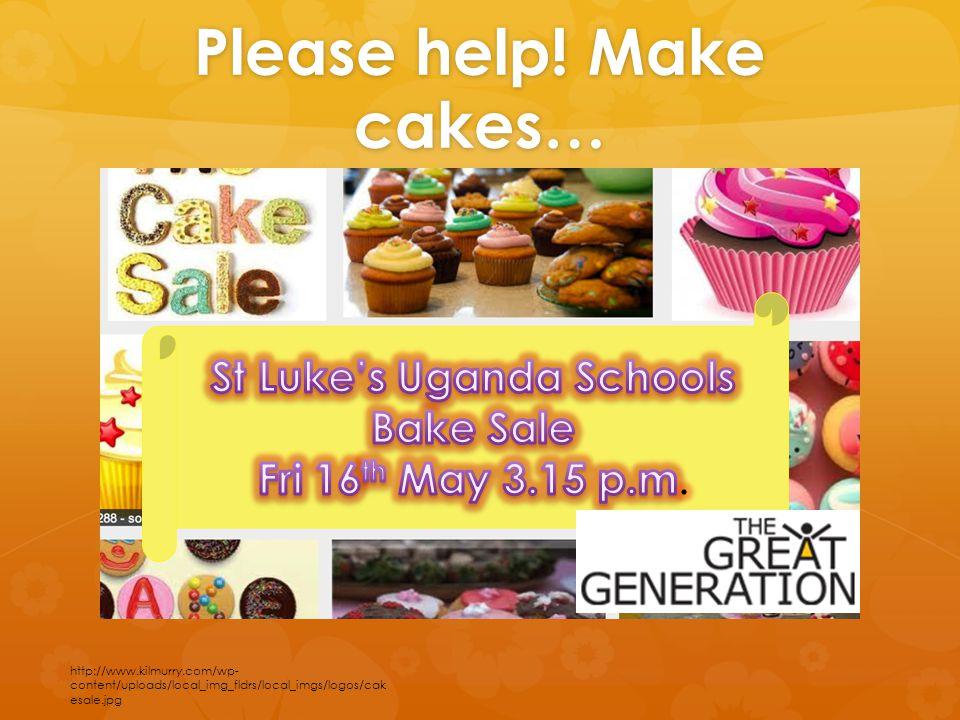 Please help! Make cakes… http://www.kilmurry.com/wp- content/uploads/local_img_fldrs/local_imgs/logos/cak esale.jpg