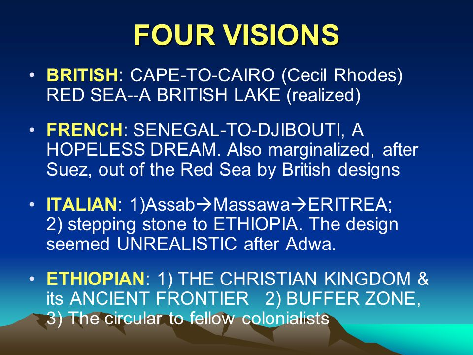 FOUR VISIONS BRITISH: CAPE-TO-CAIRO (Cecil Rhodes) RED SEA--A BRITISH LAKE (realized) FRENCH: SENEGAL-TO-DJIBOUTI, A HOPELESS DREAM.