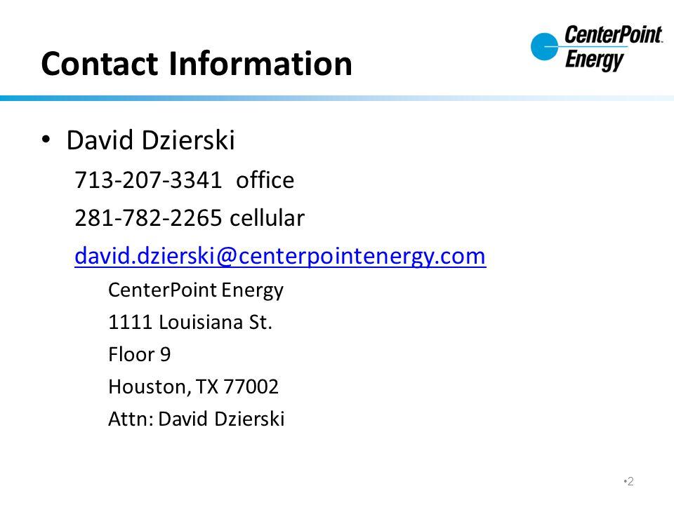 Contact Information David Dzierski 713-207-3341 office 281-782-2265 cellular david.dzierski@centerpointenergy.com CenterPoint Energy 1111 Louisiana St.