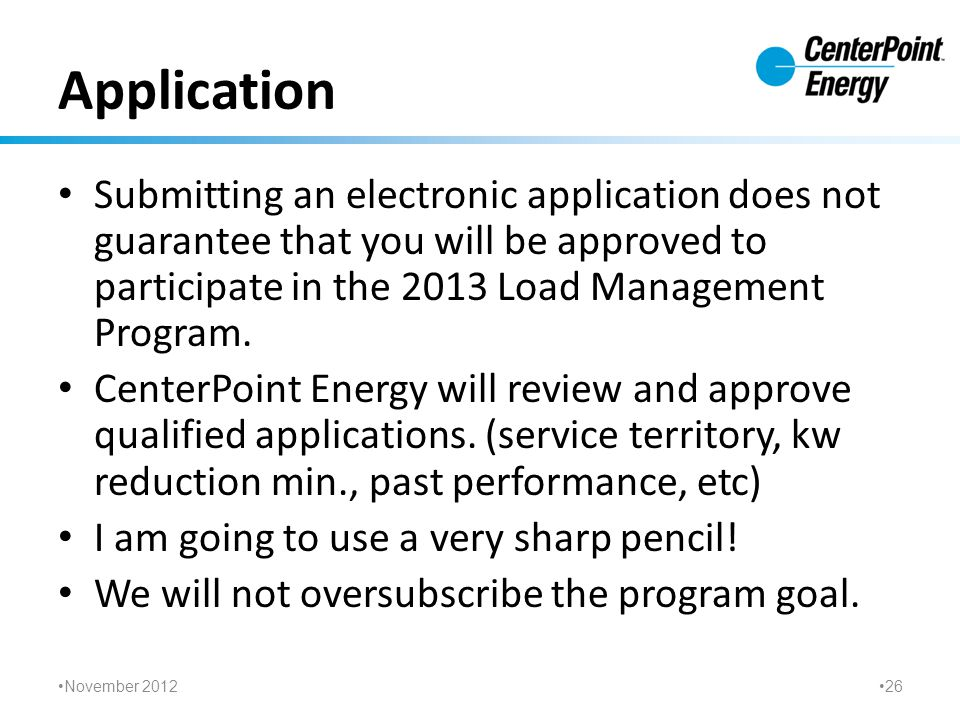Application Submitting an electronic application does not guarantee that you will be approved to participate in the 2013 Load Management Program. Cent