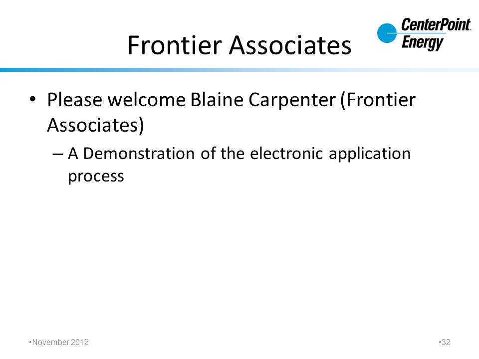 Frontier Associates Please welcome Blaine Carpenter (Frontier Associates) – A Demonstration of the electronic application process November 2012 32