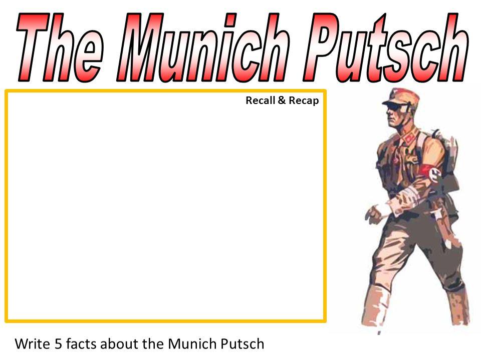 Recall & Recap Write 5 facts about the Munich Putsch