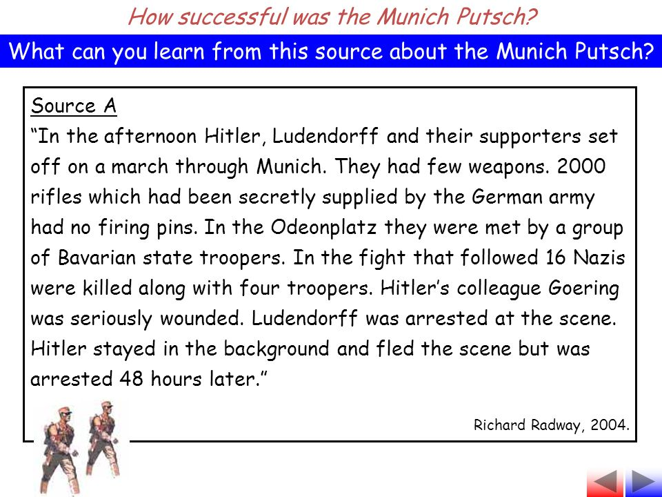 """Source A """"In the afternoon Hitler, Ludendorff and their supporters set off on a march through Munich. They had few weapons. 2000 rifles which had been"""