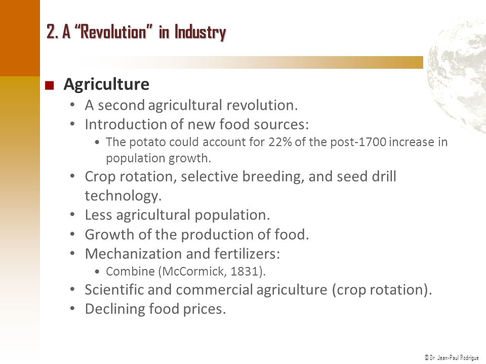 """© Dr. Jean-Paul Rodrigue 2. A """"Revolution"""" in Industry ■ Agriculture A second agricultural revolution. Introduction of new food sources: The potato co"""