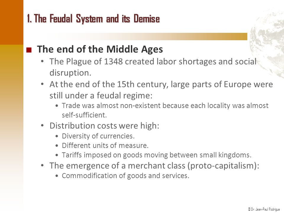 © Dr. Jean-Paul Rodrigue 1. The Feudal System and its Demise ■ The end of the Middle Ages The Plague of 1348 created labor shortages and social disrup