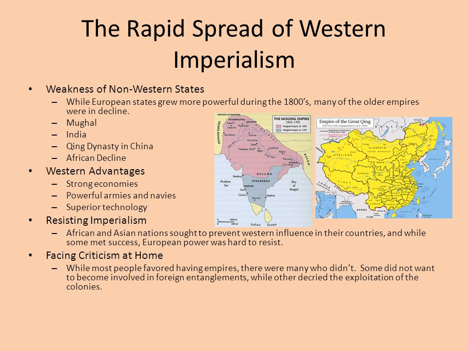 The Rapid Spread of Western Imperialism Weakness of Non-Western States – While European states grew more powerful during the 1800's, many of the older
