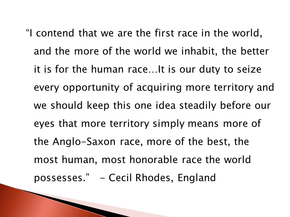 """I contend that we are the first race in the world, and the more of the world we inhabit, the better it is for the human race…It is our duty to seize"