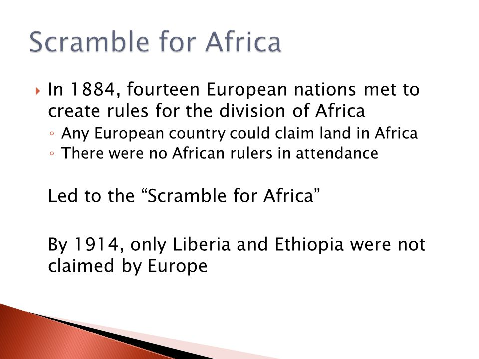  In 1884, fourteen European nations met to create rules for the division of Africa ◦ Any European country could claim land in Africa ◦ There were no