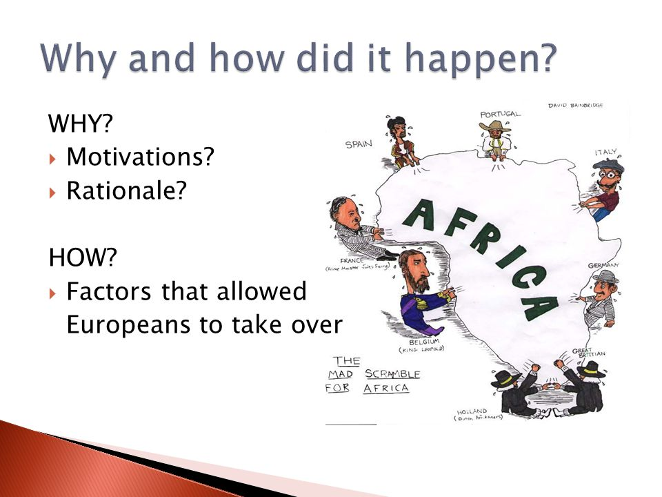 WHY?  Motivations?  Rationale? HOW?  Factors that allowed Europeans to take over