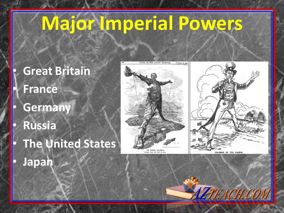 Major Imperial Powers Great Britain France Germany Russia The United States Japan