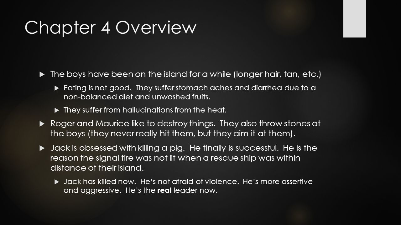 Chapter 4 Overview  The boys have been on the island for a while (longer hair, tan, etc.)  Eating is not good.