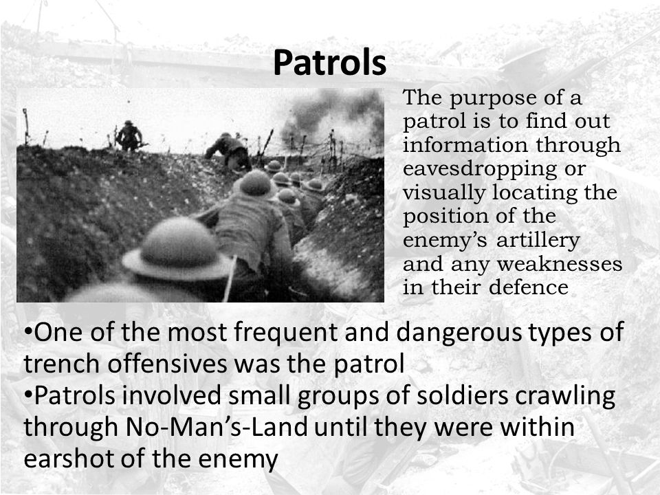 Trench Raids A more dangerous version of the patrol was the raid In a trench raid, the objective is to capture enemy soldiers for interrogation, steal supplies, kill soldiers or destroy equipment and trenches Raids were usually carried out with less than 30 men