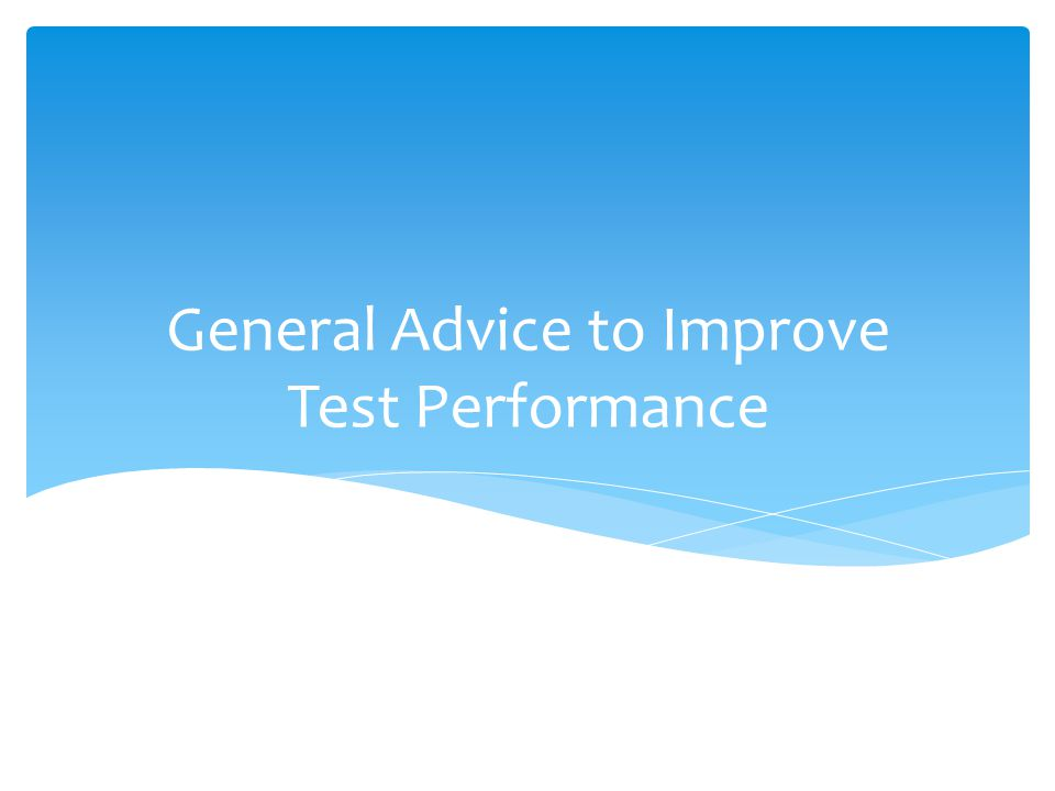 General Advice to Improve Test Performance