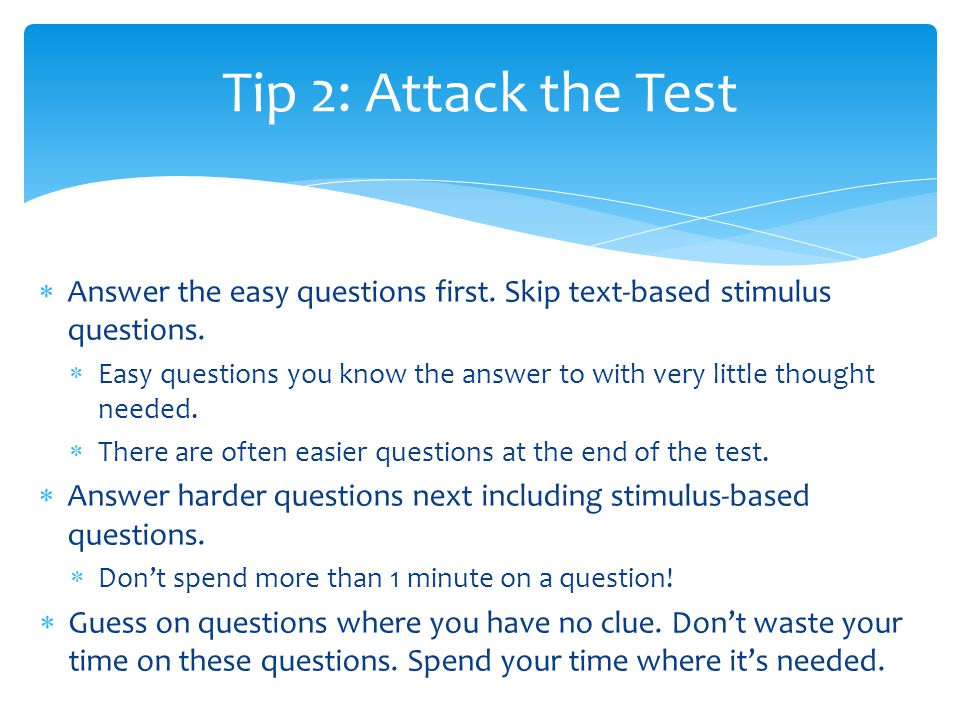  Answer the easy questions first. Skip text-based stimulus questions.
