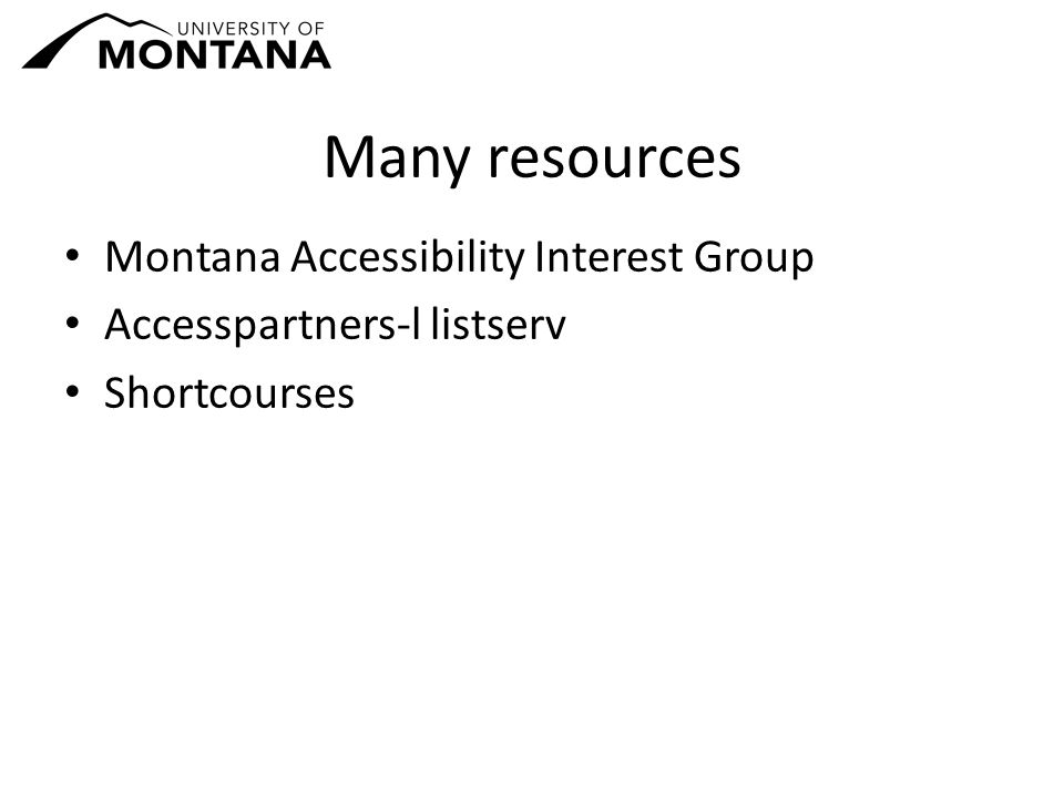 Many resources Montana Accessibility Interest Group Accesspartners-l listserv Shortcourses