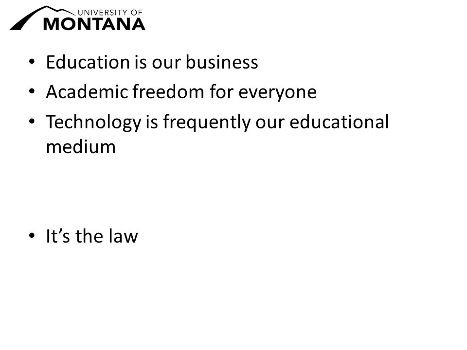 Education is our business Academic freedom for everyone Technology is frequently our educational medium It's the law