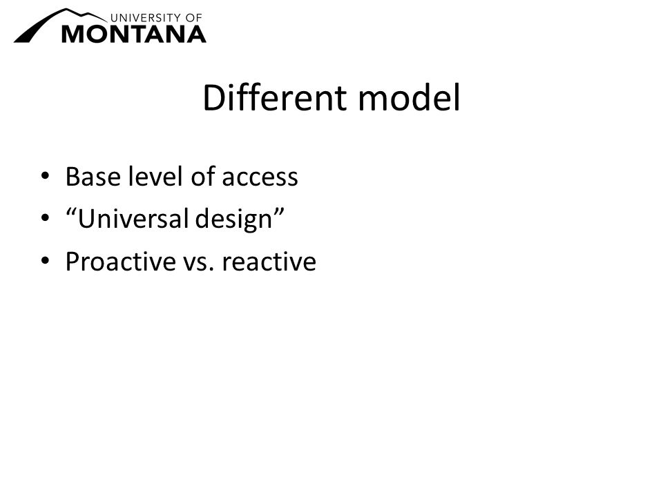 Different model Base level of access Universal design Proactive vs. reactive