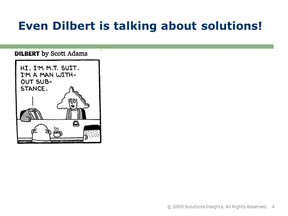 © 2009 Solutions Insights. All Rights Reserved.4 Even Dilbert is talking about solutions!