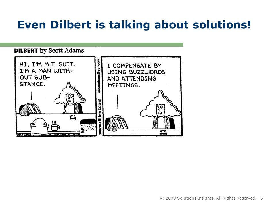 © 2009 Solutions Insights. All Rights Reserved.5 Even Dilbert is talking about solutions!