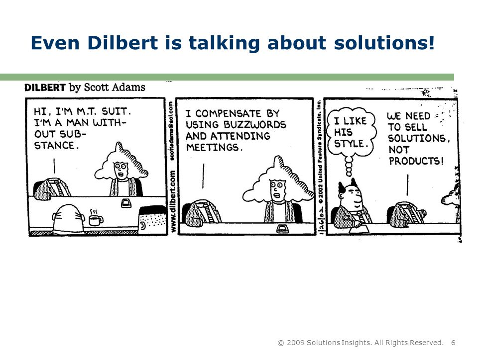 © 2009 Solutions Insights. All Rights Reserved.6 Even Dilbert is talking about solutions!