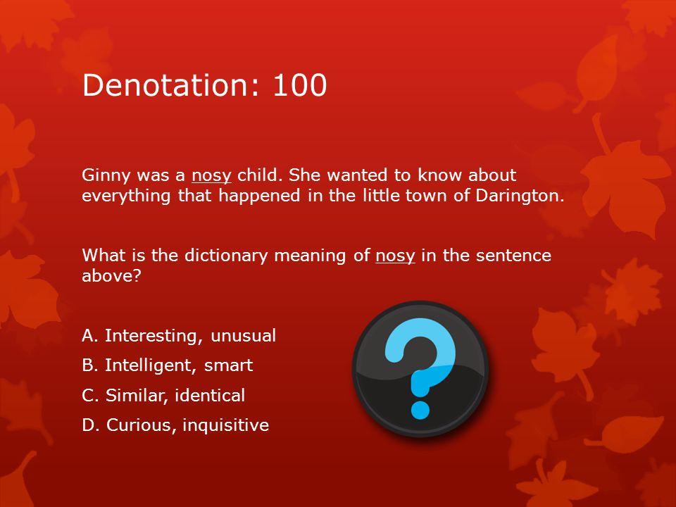 Denotation: 100 Ginny was a nosy child.