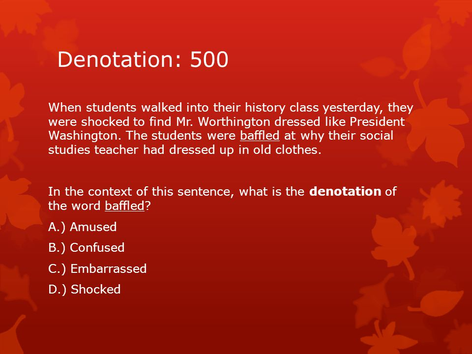 Denotation: 500 When students walked into their history class yesterday, they were shocked to find Mr. Worthington dressed like President Washington.