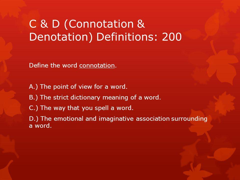 C & D (Connotation & Denotation) Definitions: 200 Define the word connotation.