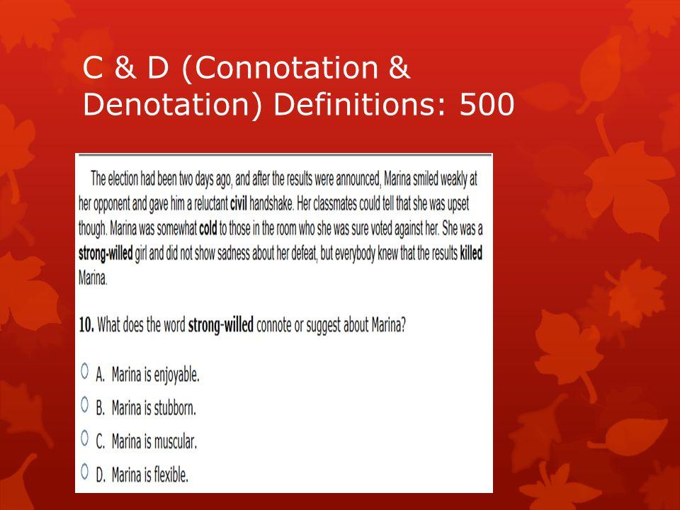 C & D (Connotation & Denotation) Definitions: 500