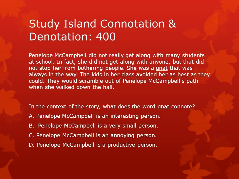 Study Island Connotation & Denotation: 400 Penelope McCampbell did not really get along with many students at school. In fact, she did not get along w