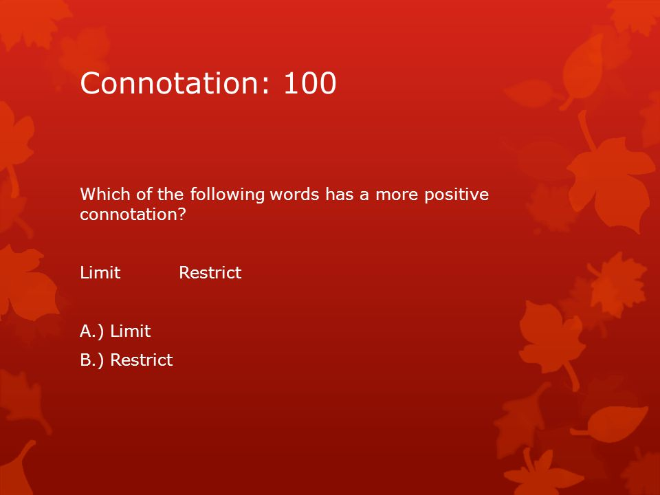 Connotation: 200 Identify which word has a more negative connotation.