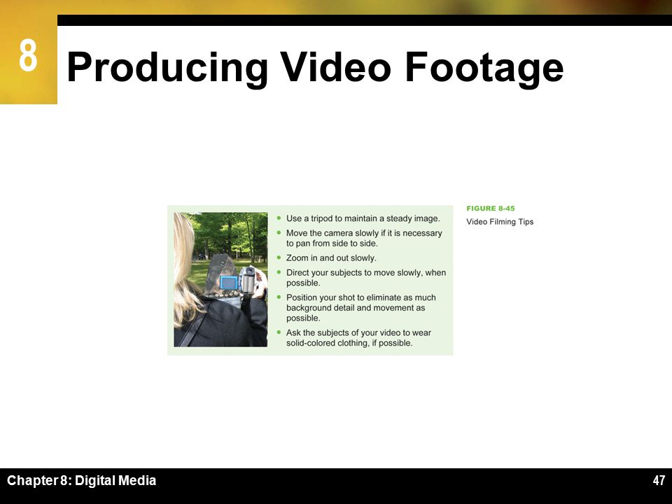 8 Producing Video Footage Chapter 8: Digital Media47