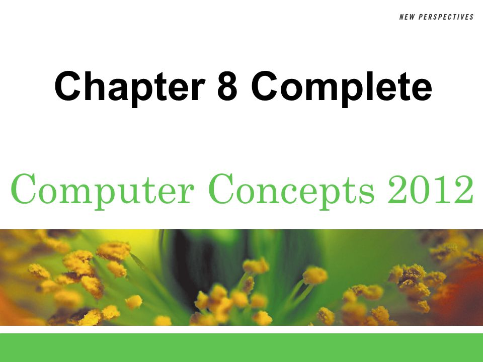Computer Concepts 2012 Chapter 8 Complete