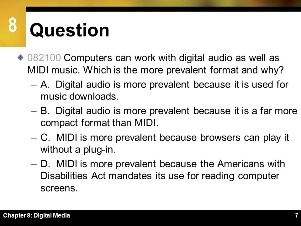 8 Question  082100 Computers can work with digital audio as well as MIDI music.