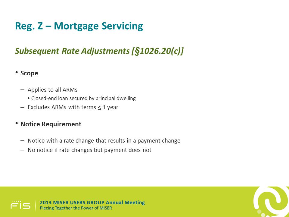 Reg. Z – Mortgage Servicing Subsequent Rate Adjustments [§1026.20(c)] Scope – Applies to all ARMs Closed-end loan secured by principal dwelling – Excl