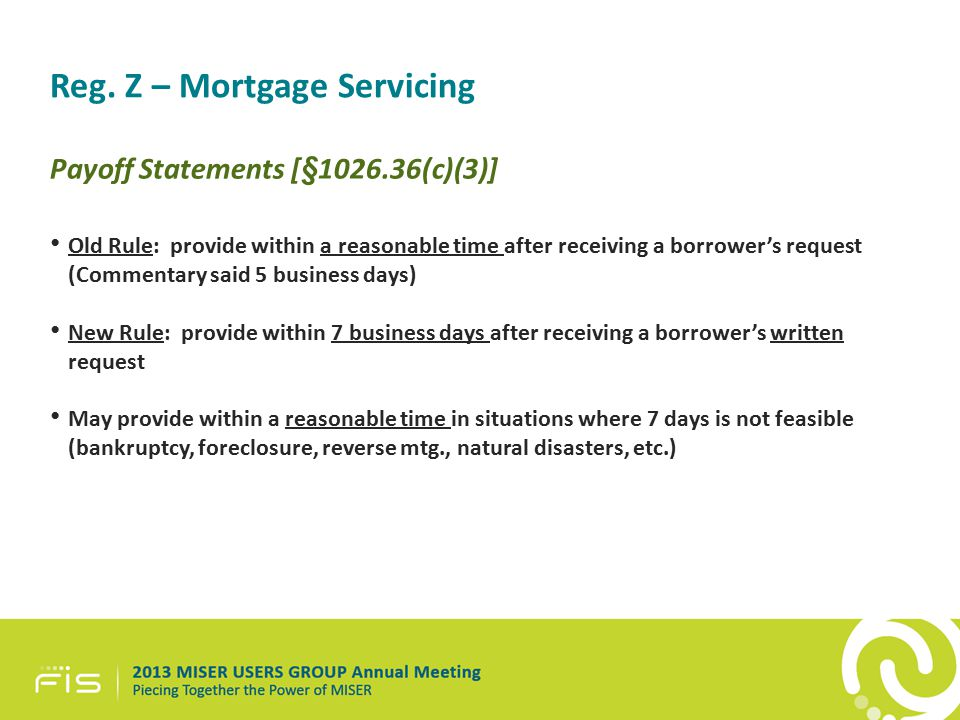 Reg. Z – Mortgage Servicing Payoff Statements [§1026.36(c)(3)] Old Rule: provide within a reasonable time after receiving a borrower's request (Commen