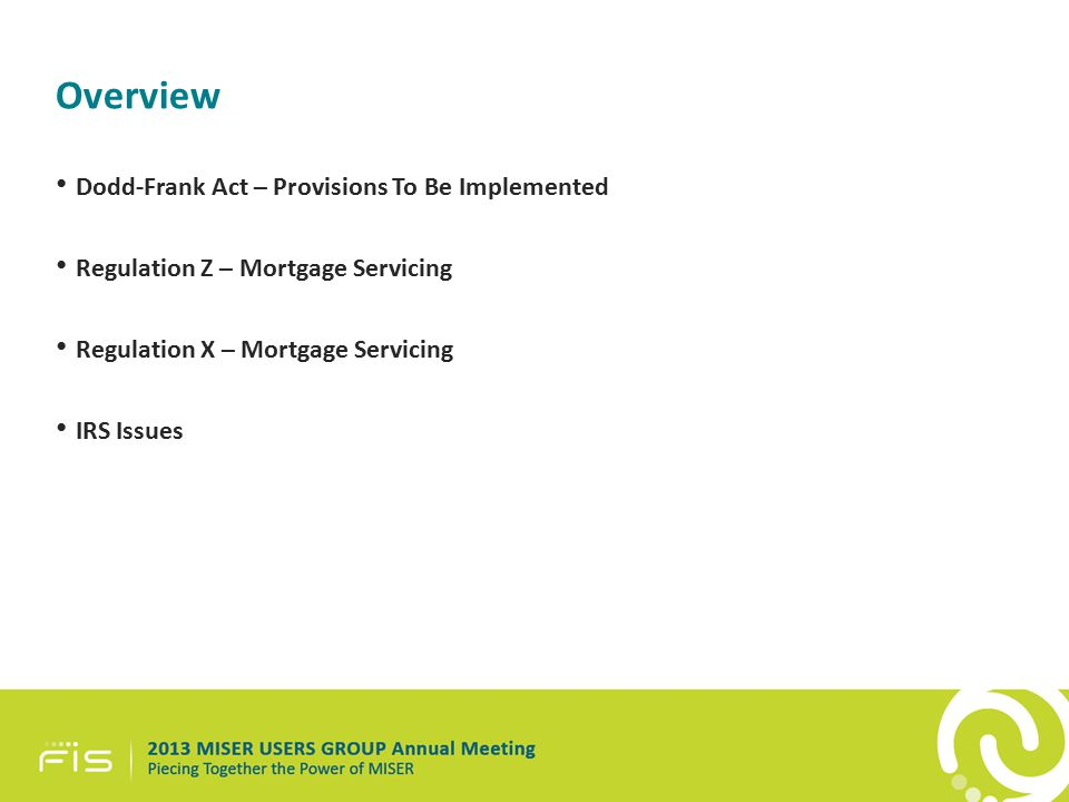 Overview Dodd-Frank Act – Provisions To Be Implemented Regulation Z – Mortgage Servicing Regulation X – Mortgage Servicing IRS Issues