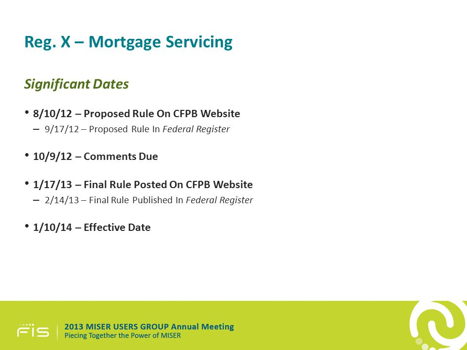 Reg. X – Mortgage Servicing Significant Dates 8/10/12 – Proposed Rule On CFPB Website – 9/17/12 – Proposed Rule In Federal Register 10/9/12 – Comments