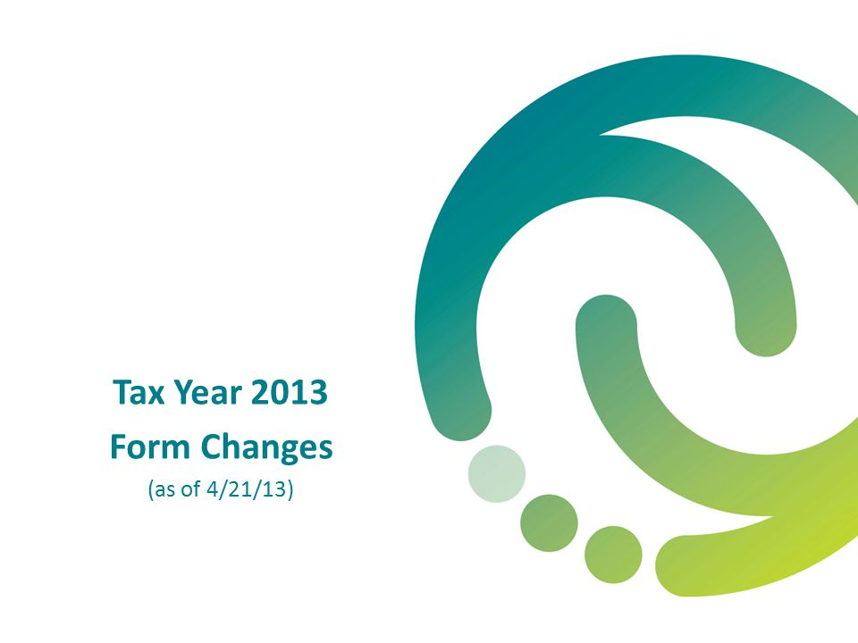 Tax Year 2013 Form Changes (as of 4/21/13)