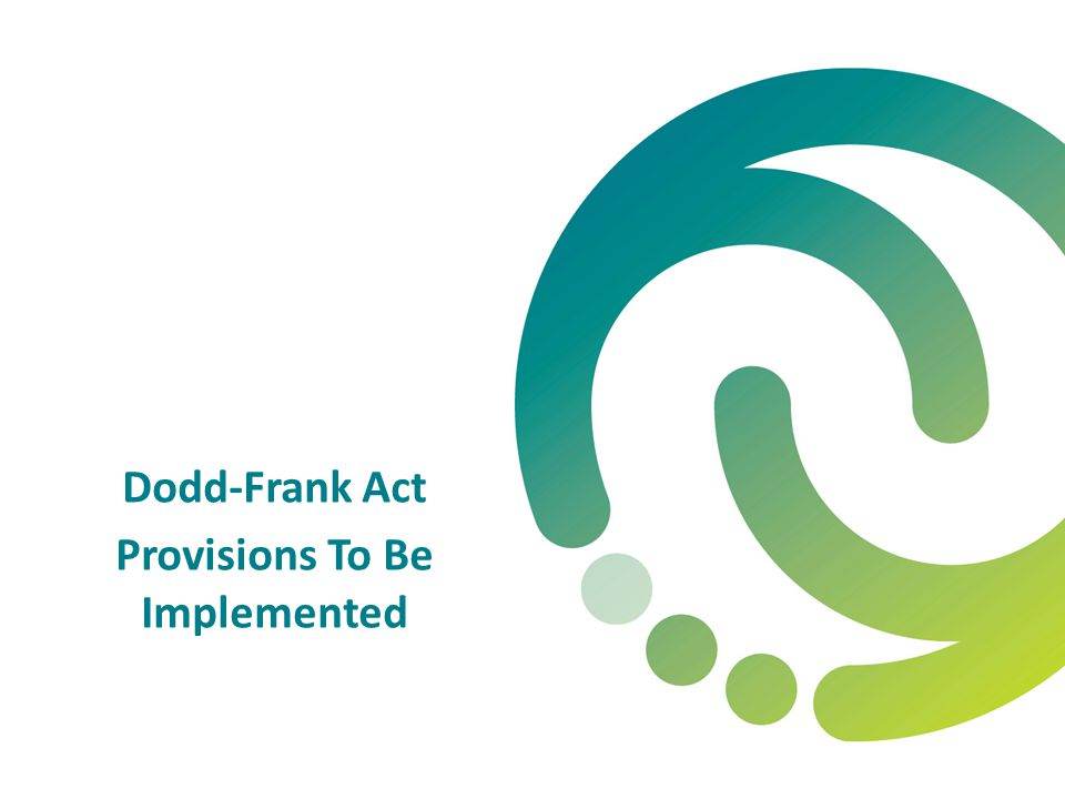 Dodd-Frank Act Provisions To Be Implemented