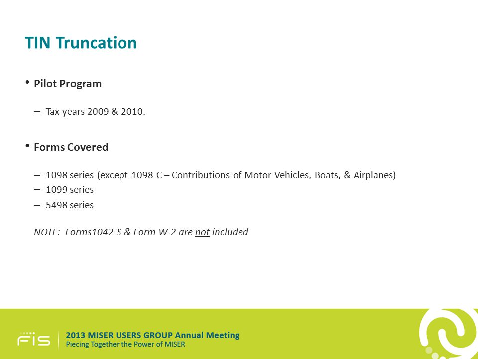 TIN Truncation Pilot Program – Tax years 2009 & 2010.