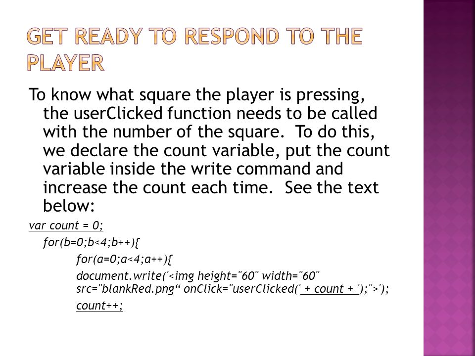 To know what square the player is pressing, the userClicked function needs to be called with the number of the square. To do this, we declare the coun