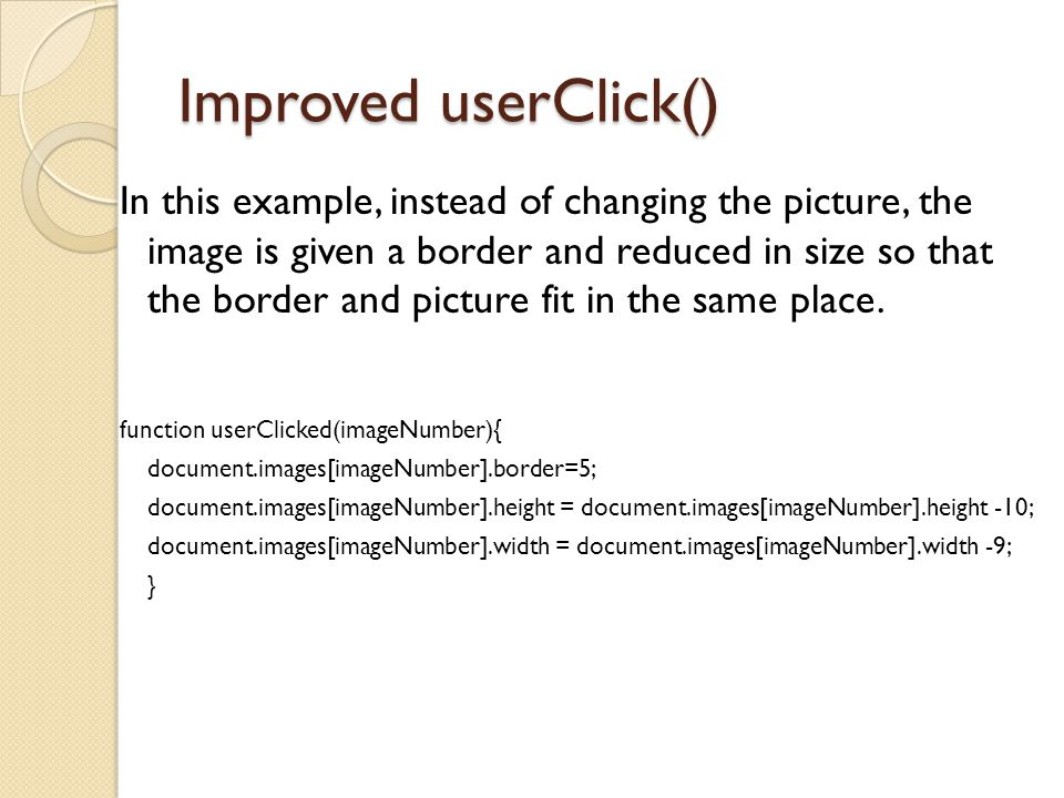 Improved userClick() In this example, instead of changing the picture, the image is given a border and reduced in size so that the border and picture