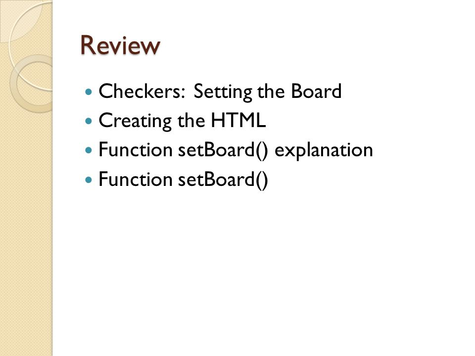 Review Checkers: Setting the Board Creating the HTML Function setBoard() explanation Function setBoard()