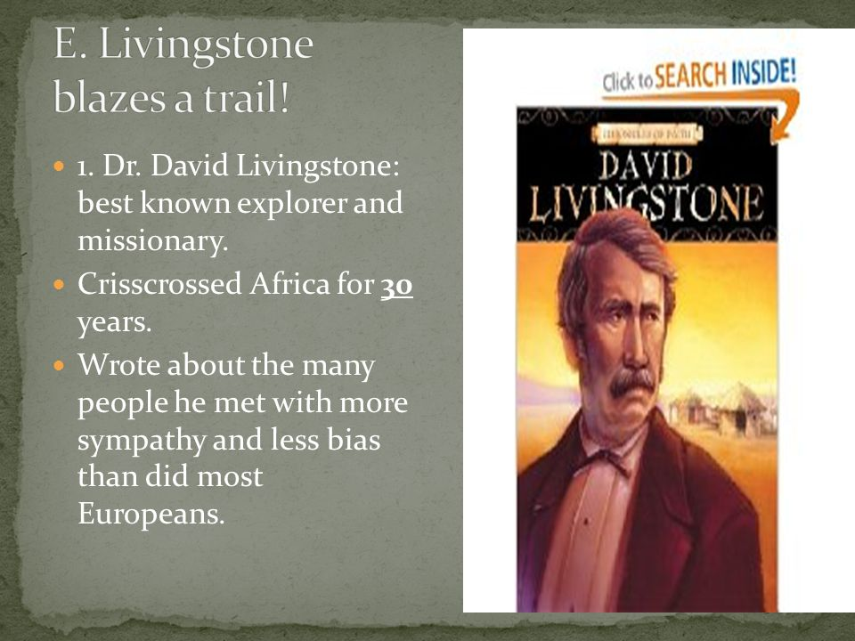 1. Dr. David Livingstone: best known explorer and missionary.