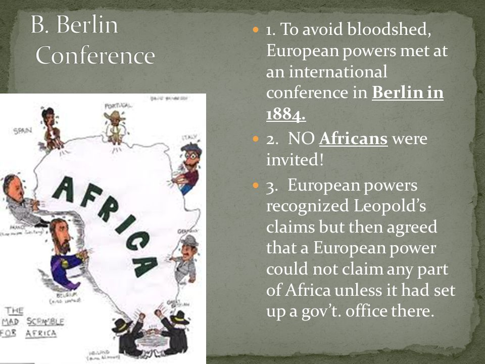 1. To avoid bloodshed, European powers met at an international conference in Berlin in 1884.